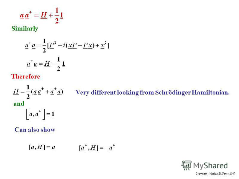 Similarly and Can also show Therefore Very different looking from Schrödinger Hamiltonian. Copyright – Michael D. Fayer, 2007