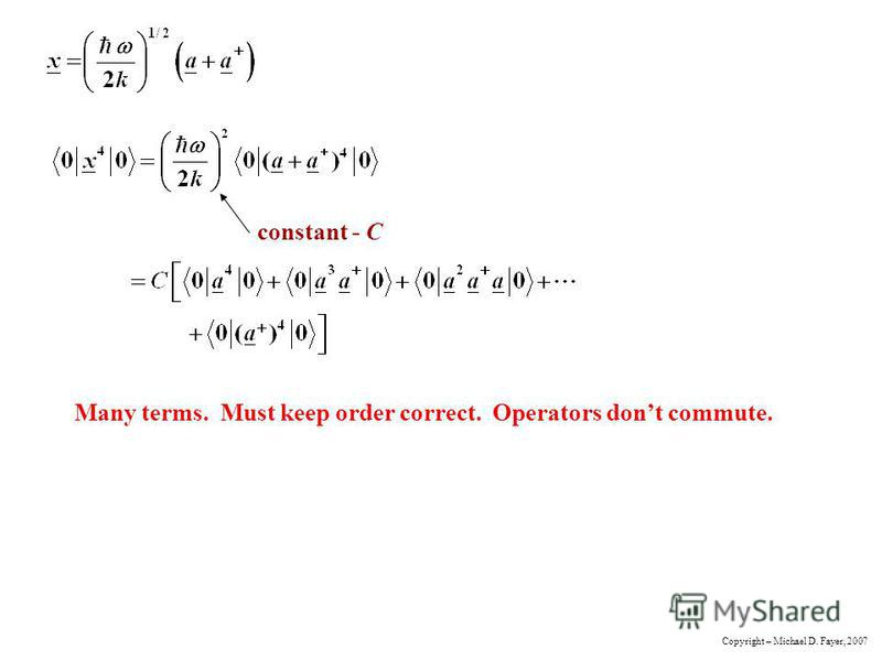 constant - C Many terms. Must keep order correct. Operators dont commute. Copyright – Michael D. Fayer, 2007