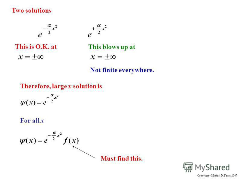 Two solutions This is O.K. at This blows up at Not finite everywhere. Therefore, large x solution is For all x Must find this. Copyright – Michael D. Fayer, 2007