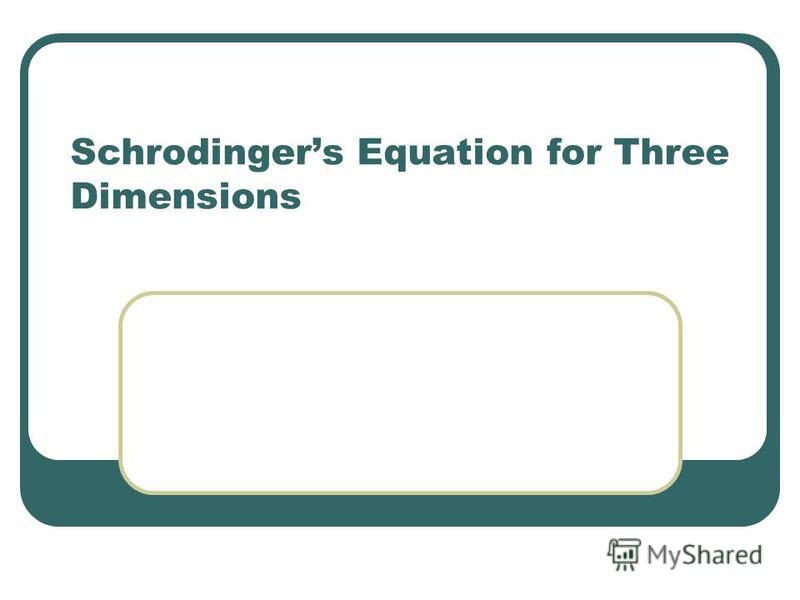 Schrodingers Equation for Three Dimensions