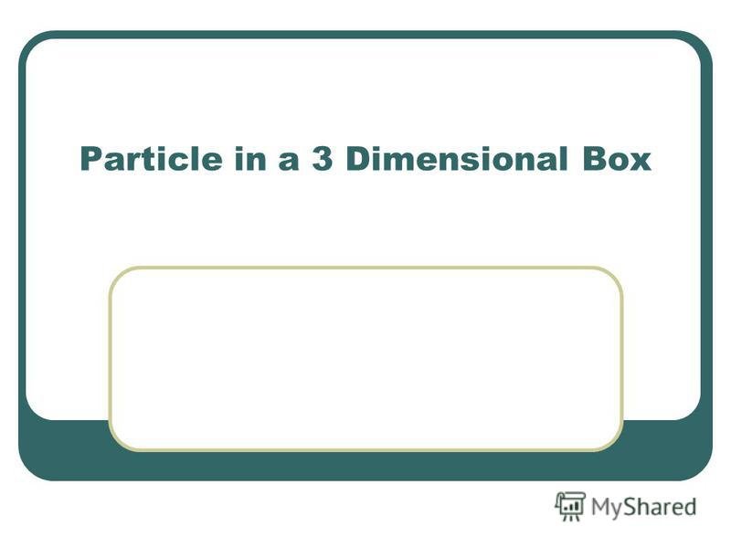 Particle in a 3 Dimensional Box