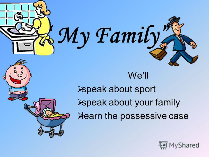 My Family Well speak about sport speak about your family learn the possessive case