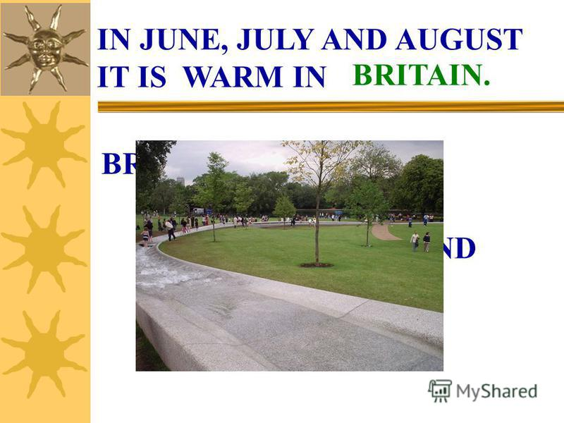 IN JUNE, JULY AND AUGUST IT IS WARM IN BRITAIN. BRITAIN NEW ZEALAND