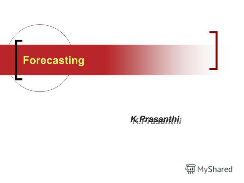 Forecasting K.Prasanthi