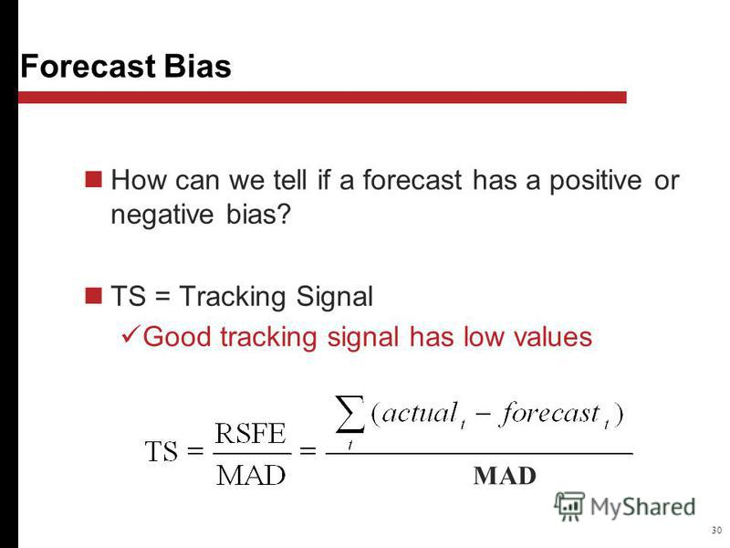 30 How can we tell if a forecast has a positive or negative bias? TS = Tracking Signal Good tracking signal has low values Forecast Bias MAD