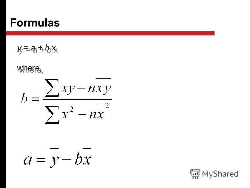 Formulas y = a + b x where, y = a + b x where,