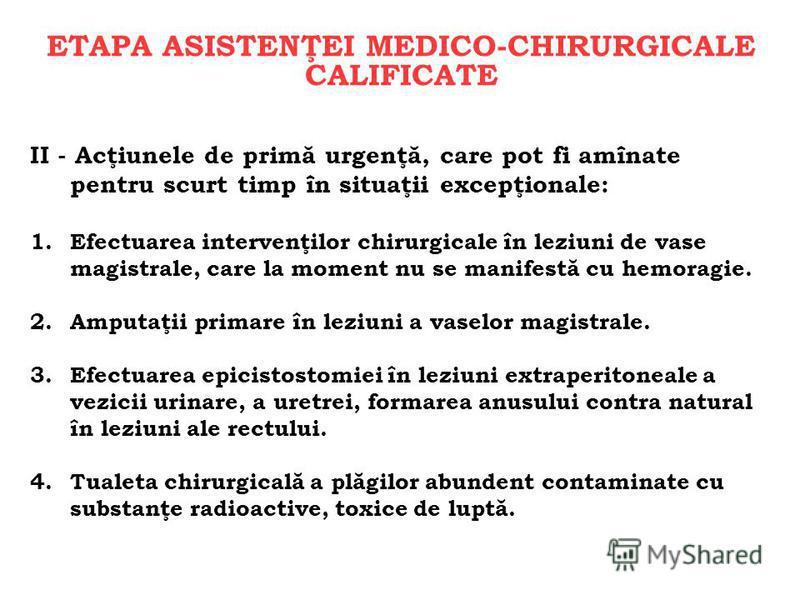 ETAPA ASISTENŢEI MEDICO-CHIRURGICALE CALIFICATE II - Acţiunele de primă urgenţă, care pot fi amînate pentru scurt timp în situaţii excepţionale: 1.Efectuarea intervenţilor chirurgicale în leziuni de vase magistrale, care la moment nu se manifestă cu