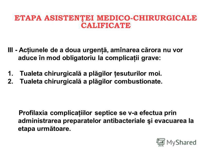 ETAPA ASISTENŢEI MEDICO-CHIRURGICALE CALIFICATE III - Acţiunele de a doua urgenţă, amînarea cărora nu vor aduce în mod obligatoriu la complicaţii grave: 1. Tualeta chirurgicală a plăgilor ţesuturilor moi. 2. Tualeta chirurgicală a plăgilor combustion