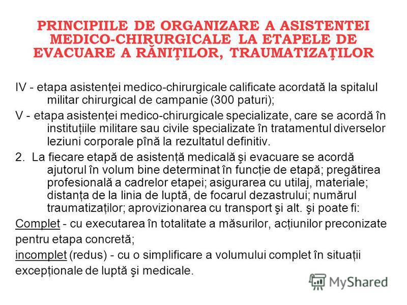 IV - etapa asistenţei medico-chirurgicale calificate acordată la spitalul militar chirurgical de campanie (300 paturi); V - etapa asistenţei medico-chirurgicale specializate, care se acordă în instituţiile militare sau civile specializate în tratamen