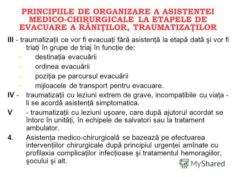 III - traumatizaţii ce vor fi evacuaţi fără asistenţă la etapă dată şi vor fi triaţi în grupe de triaj în funcţie de: destinaţia evacuării ordinea evacuării poziţia pe parcursul evacuării mijloacele de transport pentru evacuare. IV -traumatizaţii cu