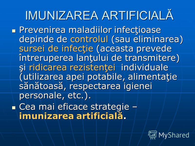 IMUNIZAREA ARTIFICIALĂ IMUNIZAREA ARTIFICIALĂ Prevenirea maladiilor infecţioase depinde de controlul (sau eliminarea) sursei de infecţie (aceasta prevede întreruperea lanţului de transmitere) şi ridicarea rezistenţei individuale (utilizarea apei pota