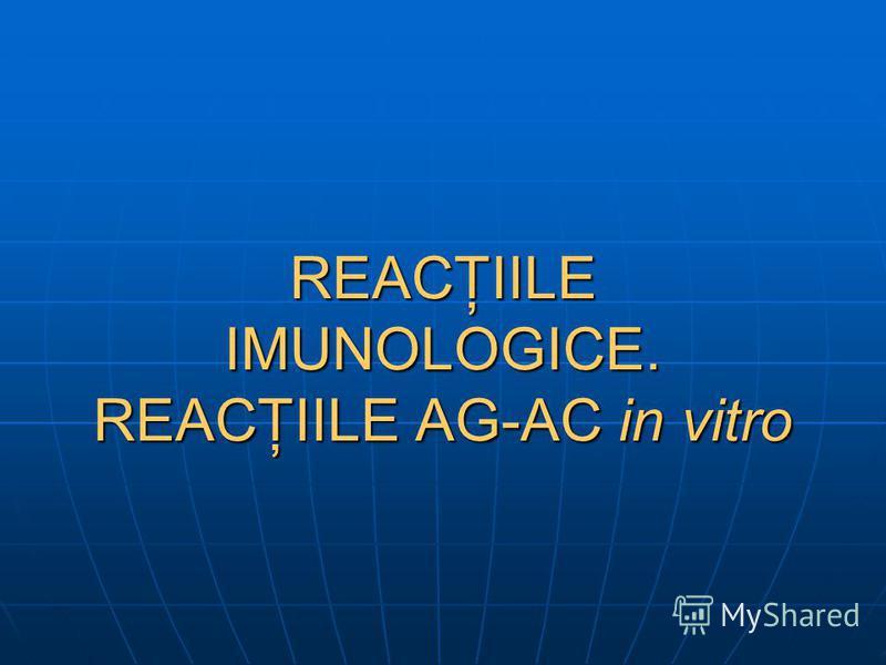REACŢIILE IMUNOLOGICE. REACŢIILE AG-AC in vitro