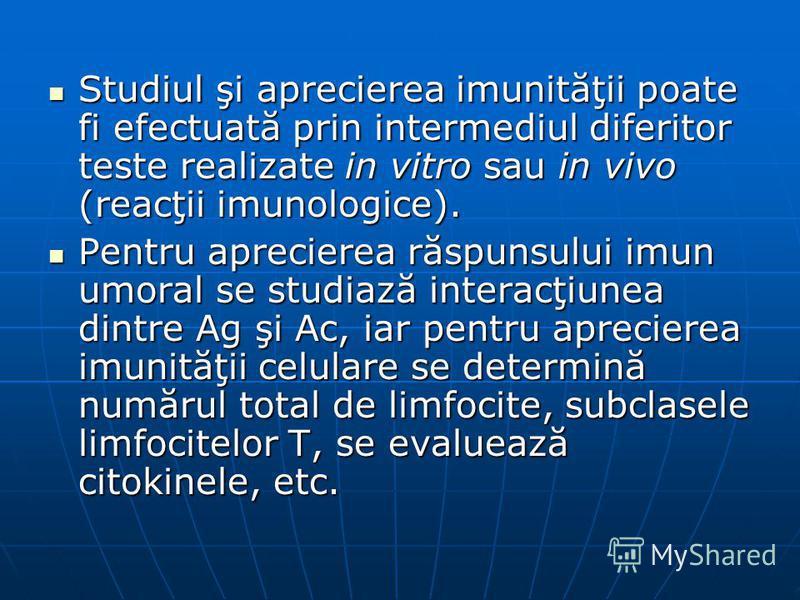 Studiul şi aprecierea imunităţii poate fi efectuată prin intermediul diferitor teste realizate in vitro sau in vivo (reacţii imunologice). Studiul şi aprecierea imunităţii poate fi efectuată prin intermediul diferitor teste realizate in vitro sau in