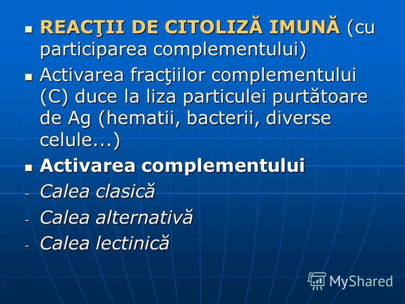 REACŢII DE CITOLIZĂ IMUNĂ (cu participarea complementului) REACŢII DE CITOLIZĂ IMUNĂ (cu participarea complementului) Activarea fracţiilor complementului (C) duce la liza particulei purtătoare de Ag (hematii, bacterii, diverse celule...) Activarea fr