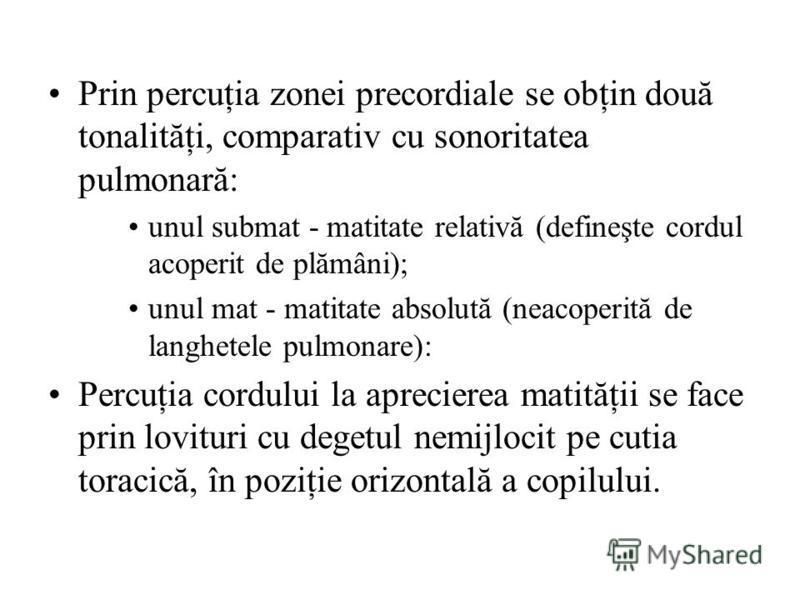 Prin percuţia zonei precordiale se obţin două tonalităţi, comparativ cu sonoritatea pulmonară: unul submat - matitate relativă (defineşte cordul acoperit de plămâni); unul mat - matitate absolută (neacoperită de langhetele pulmonare): Percuţia cordul