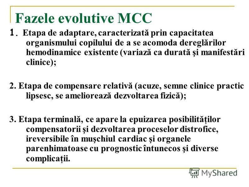 1. Etapa de adaptare, caracterizată prin capacitatea organismului copilului de a se acomoda dereglărilor hemodinamice existente (variază ca durată şi manifestări clinice); 2. Etapa de compensare relativă (acuze, semne clinice practic lipsesc, se amel
