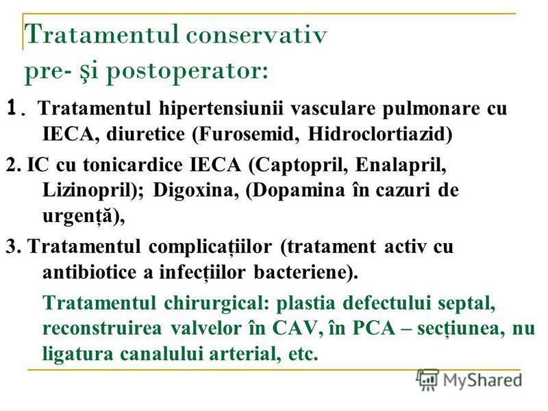 1. Tratamentul hipertensiunii vasculare pulmonare cu IECA, diuretice (Furosemid, Hidroclortiazid) 2. IC cu tonicardice IECA (Captopril, Enalapril, Lizinopril); Digoxina, (Dopamina în cazuri de urgenţă), 3. Tratamentul complicaţiilor (tratament activ