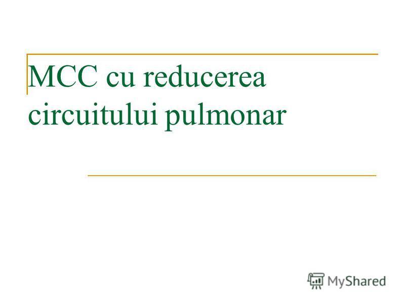MCC cu reducerea circuitului pulmonar