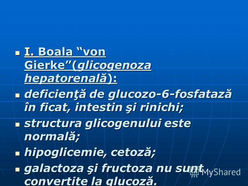 I. Boala von Gierke(glicogenoza hepatorenală): I. Boala von Gierke(glicogenoza hepatorenală): deficienţă de glucozo-6-fosfatază în ficat, intestin şi rinichi; deficienţă de glucozo-6-fosfatază în ficat, intestin şi rinichi; structura glicogenului est
