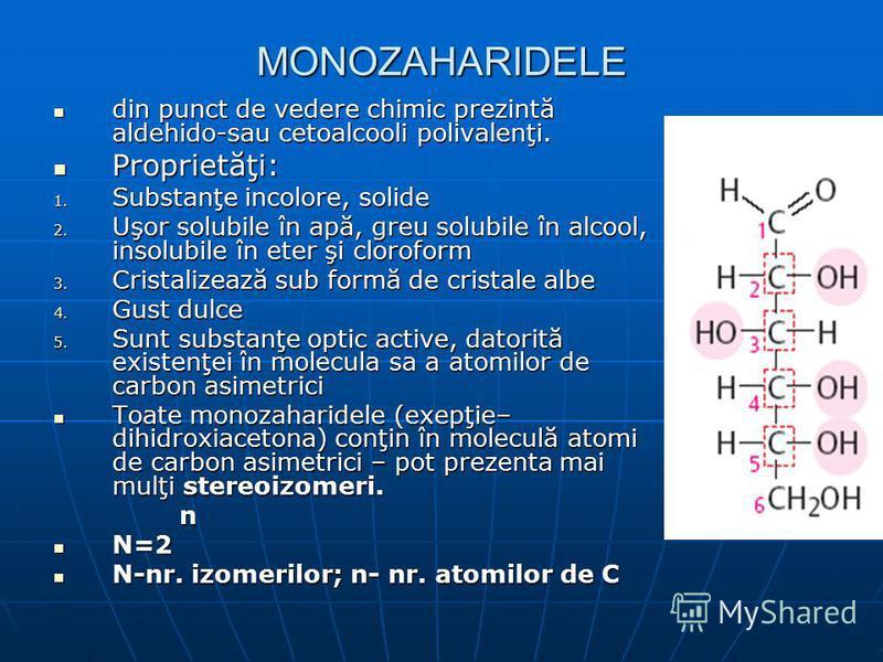 MONOZAHARIDELE din punct de vedere chimic prezintă aldehido-sau cetoalcooli polivalenţi. din punct de vedere chimic prezintă aldehido-sau cetoalcooli polivalenţi. Proprietăţi: Proprietăţi: 1. Substanţe incolore, solide 2. Uşor solubile în apă, greu s