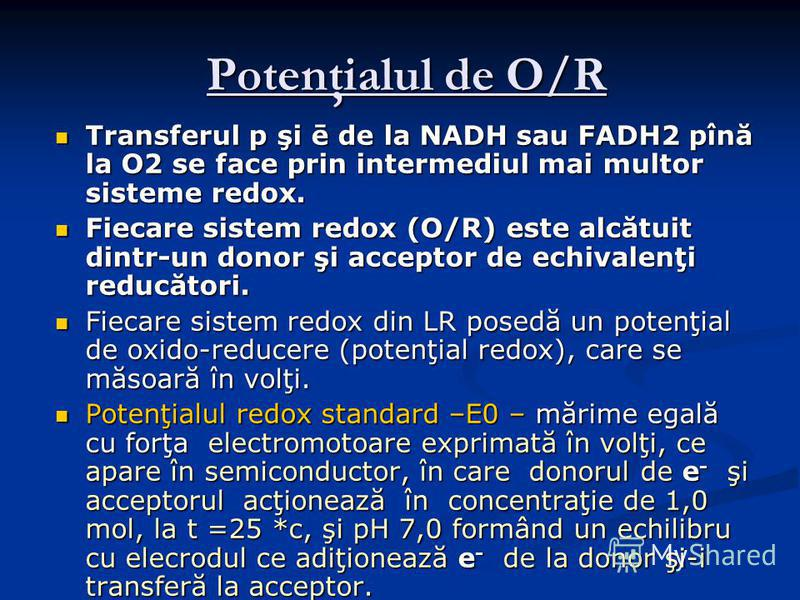 Potenţialul de O/R Potenţialul de O/R Transferul p şi ē de la NADH sau FADH2 pînă la O2 se face prin intermediul mai multor sisteme redox. Transferul p şi ē de la NADH sau FADH2 pînă la O2 se face prin intermediul mai multor sisteme redox. Fiecare si