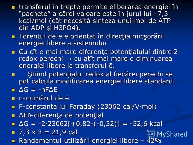 transferul în trepte permite eliberarea energiei în pachete a cărei valoare este în jurul lui –7,3 kcal/mol (cât necesită sinteza unui mol de ATP din ADP şi H3PO4). transferul în trepte permite eliberarea energiei în pachete a cărei valoare este în j