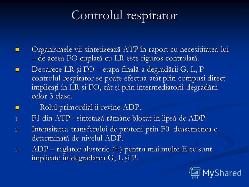 Controlul respirator Organismele vii sintetizează ATP în raport cu necesititatea lui – de aceea FO cuplată cu LR este riguros controlată. Organismele vii sintetizează ATP în raport cu necesititatea lui – de aceea FO cuplată cu LR este riguros control