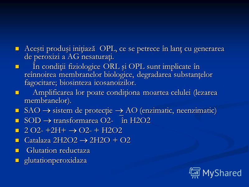 Aceşti produşi iniţiază OPL, ce se petrece în lanţ cu generarea de peroxizi a AG nesaturaţi. Aceşti produşi iniţiază OPL, ce se petrece în lanţ cu generarea de peroxizi a AG nesaturaţi. În condiţii fiziologice ORL şi OPL sunt implicate în reînnoirea