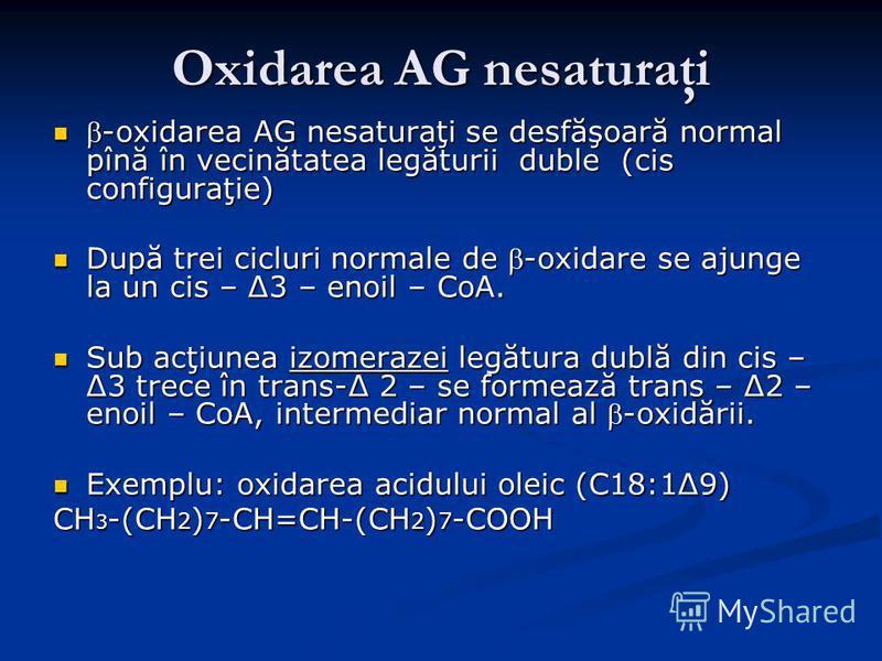 Oxidarea AG nesaturaţi -oxidarea AG nesaturaţi se desfăşoară normal pînă în vecinătatea legăturii duble (cis configuraţie)-oxidarea AG nesaturaţi se desfăşoară normal pînă în vecinătatea legăturii duble (cis configuraţie) După trei cicluri normale de