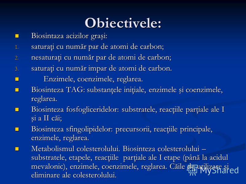 Obiectivele: Biosintaza acizilor graşi: Biosintaza acizilor graşi: 1. saturaţi cu număr par de atomi de carbon; 2. nesaturaţi cu număr par de atomi de carbon; 3. saturaţi cu număr impar de atomi de carbon. Enzimele, coenzimele, reglarea. Enzimele, co