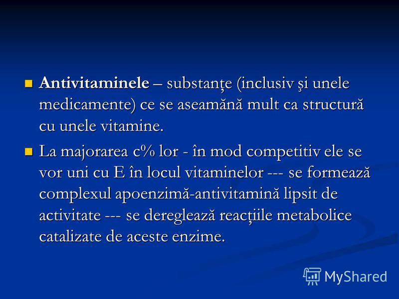 Antivitaminele – substanţe (inclusiv şi unele medicamente) ce se aseamănă mult ca structură cu unele vitamine. Antivitaminele – substanţe (inclusiv şi unele medicamente) ce se aseamănă mult ca structură cu unele vitamine. La majorarea c% lor - în mod
