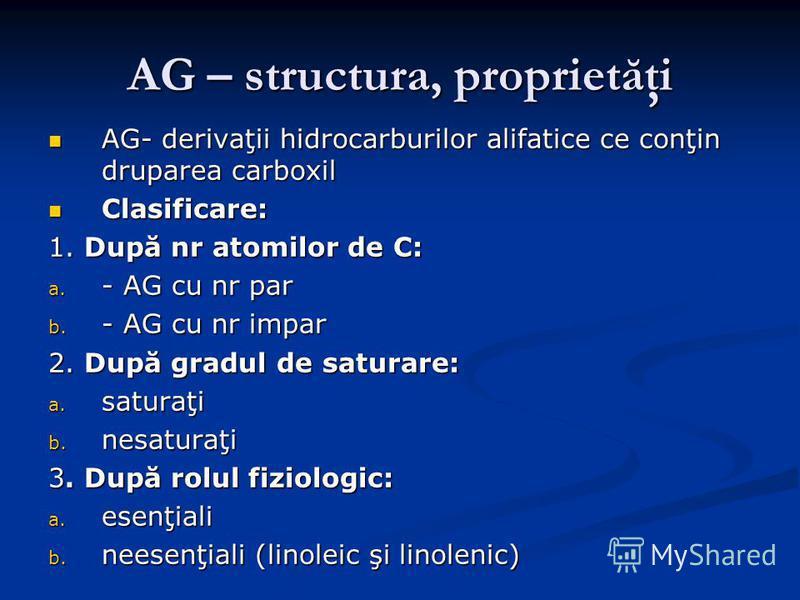 AG – structura, proprietăţi AG- derivaţii hidrocarburilor alifatice ce conţin druparea carboxil AG- derivaţii hidrocarburilor alifatice ce conţin druparea carboxil Clasificare: Clasificare: 1. După nr atomilor de C: a. - AG cu nr par b. - AG cu nr im