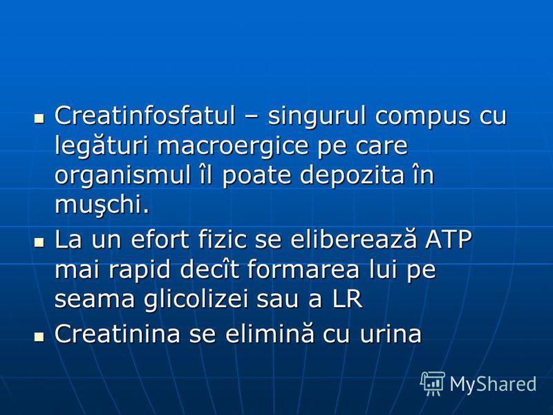 Creatinfosfatul – singurul compus cu legături macroergice pe care organismul îl poate depozita în muşchi. Creatinfosfatul – singurul compus cu legături macroergice pe care organismul îl poate depozita în muşchi. La un efort fizic se eliberează ATP ma