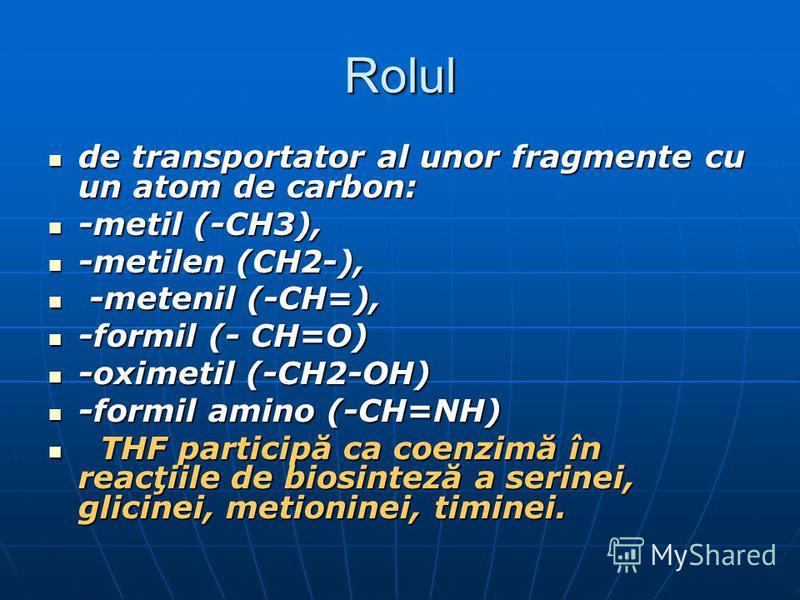 Rolul de transportator al unor fragmente cu un atom de carbon: de transportator al unor fragmente cu un atom de carbon: -metil (-CH3), -metil (-CH3), -metilen (CH2-), -metilen (CH2-), -metenil (-CH=), -metenil (-CH=), -formil (- CH=O) -formil (- CH=O