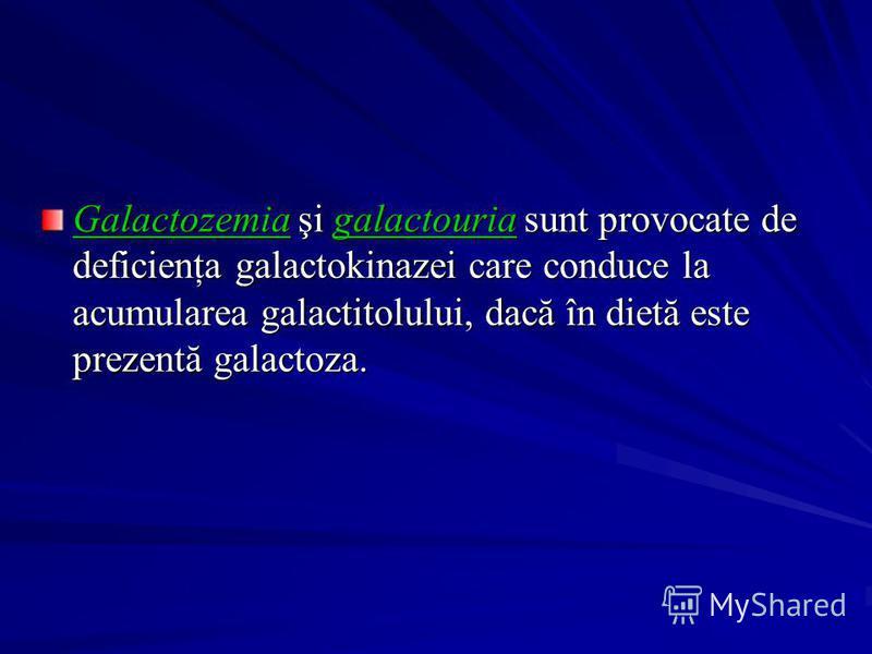 Galactozemia şi galactouria sunt provocate de deficienţa galactokinazei care conduce la acumularea galactitolului, dacă în dietă este prezentă galactoza.