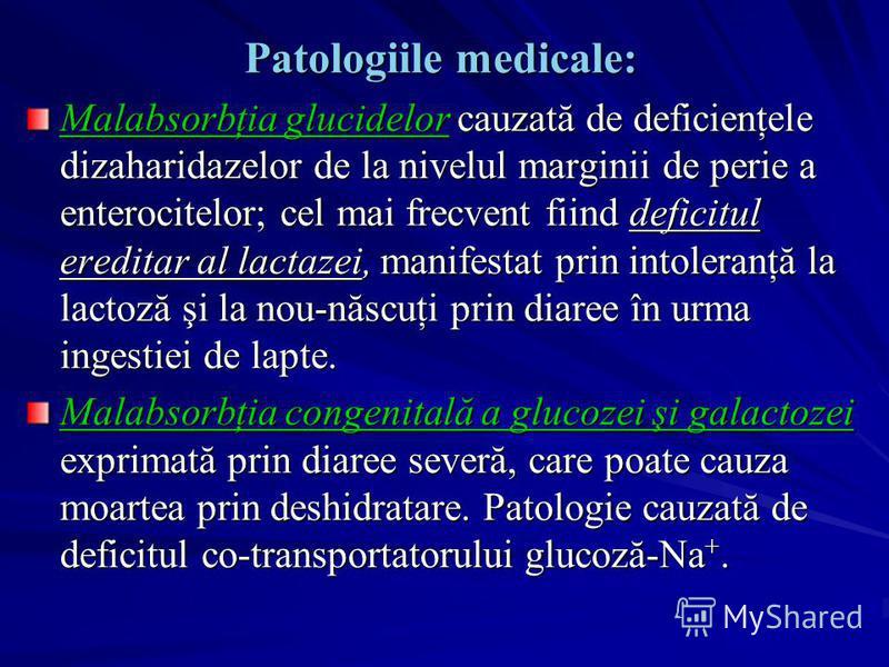 Patologiile medicale: Malabsorbţia glucidelor cauzată de deficienţele dizaharidazelor de la nivelul marginii de perie a enterocitelor; cel mai frecvent fiind deficitul ereditar al lactazei, manifestat prin intoleranţă la lactoză şi la nou-născuţi pri