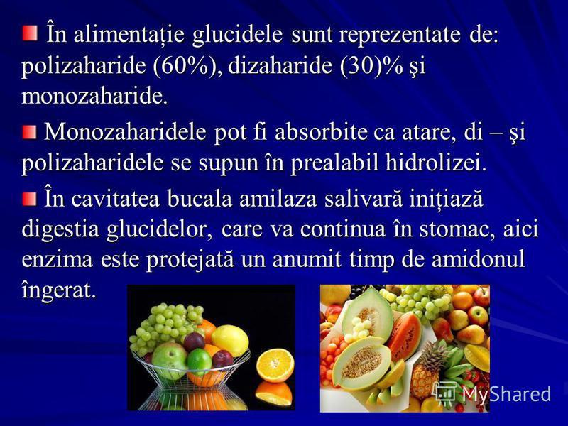 În alimentaţie glucidele sunt reprezentate de: polizaharide (60%), dizaharide (30)% şi monozaharide. În alimentaţie glucidele sunt reprezentate de: polizaharide (60%), dizaharide (30)% şi monozaharide. Monozaharidele pot fi absorbite ca atare, di – ş