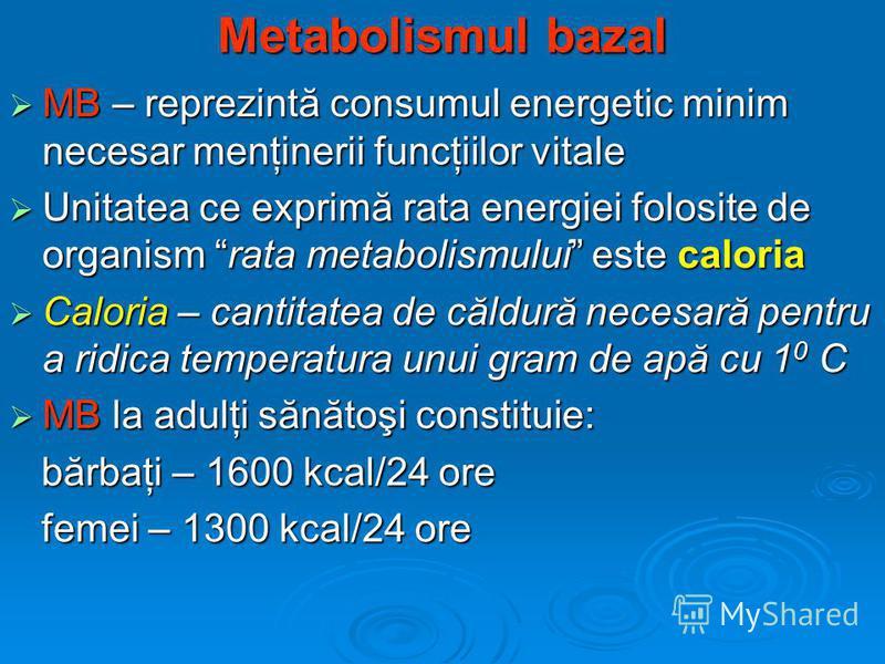 Metabolismul bazal MB – reprezintă consumul energetic minim necesar menţinerii funcţiilor vitale MB – reprezintă consumul energetic minim necesar menţinerii funcţiilor vitale Unitatea ce exprimă rata energiei folosite de organism rata metabolismului