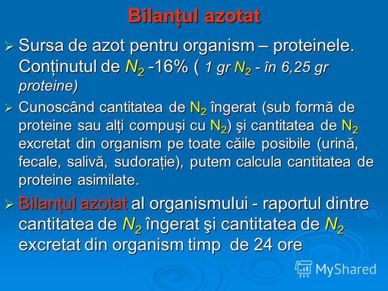 Bilanţul azotat Sursa de azot pentru organism – proteinele. Conţinutul de N 2 -16% ( 1 gr N 2 - în 6,25 gr proteine) Sursa de azot pentru organism – proteinele. Conţinutul de N 2 -16% ( 1 gr N 2 - în 6,25 gr proteine) Cunoscând cantitatea de N 2 înge