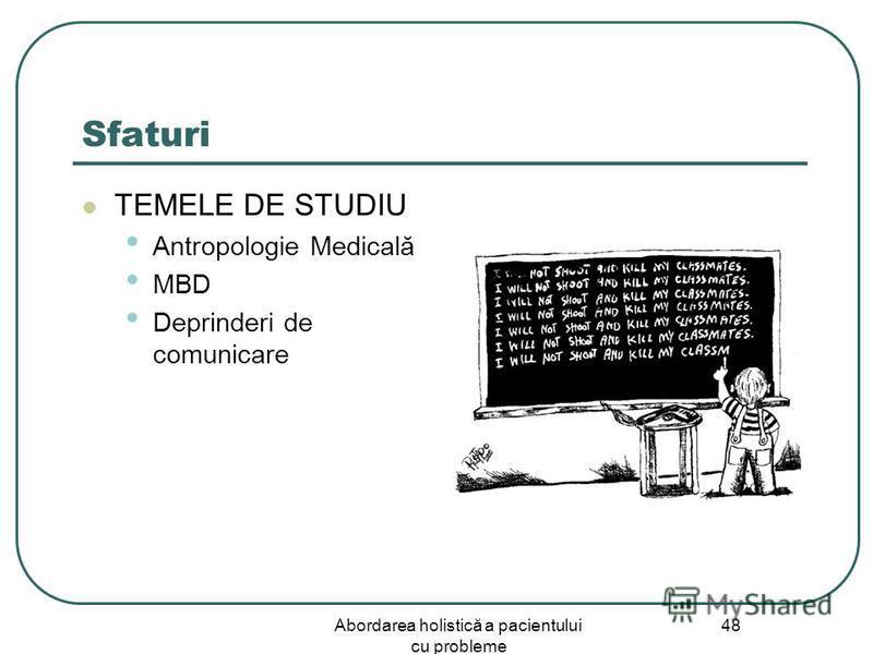 Abordarea holistică a pacientului cu probleme 48 Sfaturi TEMELE DE STUDIU Antropologie Medicală MBD Deprinderi de comunicare