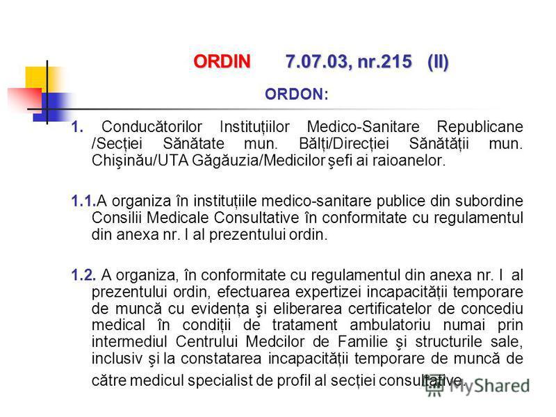 ORDIN 7.07.03, nr.215 (II) ORDON: 1. Conducătorilor Instituţiilor Medico-Sanitare Republicane /Secţiei Sănătate mun. Bălţi/Direcţiei Sănătăţii mun. Chişinău/UTA Găgăuzia/Medicilor şefi ai raioanelor. 1.1.A organiza în instituţiile medico-sanitare pub