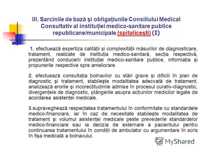 III. Sarcinile de bază şi obligaţiunile Consiliului Medical Consultativ al instituţiei medico-sanitare publice republicane/municipale (spitaliceşti) (I) 1. efectuează expertiza calităţii şi complexităţii măsurilor de diagnosticare, tratament, realiza