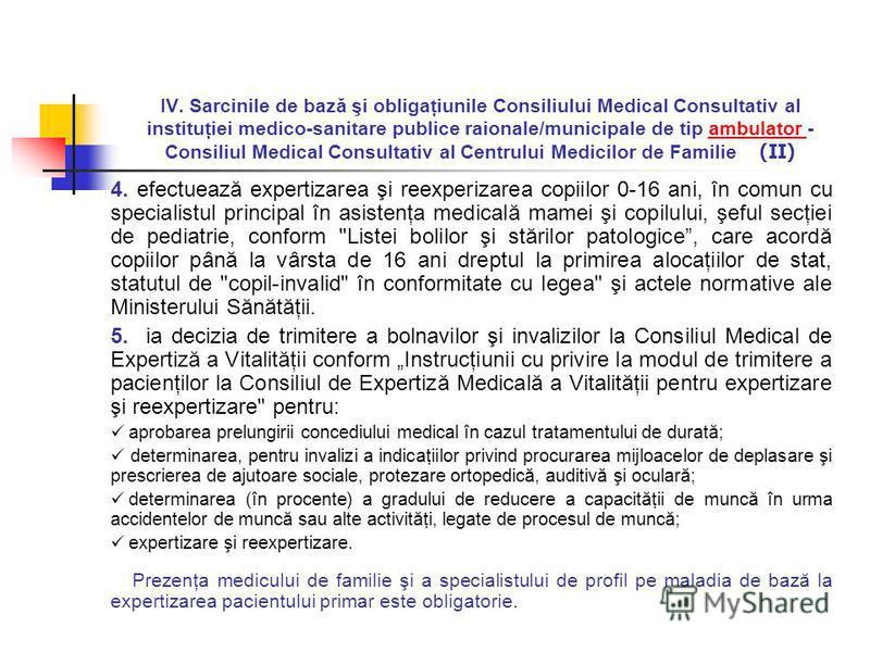 IV. Sarcinile de bază şi obligaţiunile Consiliului Medical Consultativ al instituţiei medico-sanitare publice raionale/municipale de tip ambulator - Consiliul Medical Consultativ al Centrului Medicilor de Familie (II) 4. efectuează expertizarea şi re