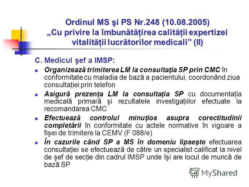Ordinul MS şi PS Nr.248 (10.08.2005) Cu privire la îmbunătăţirea calităţii expertizei vitalităţii lucrătorilor medicali (II) C. Medicul şef a IMSP: Organizează trimiterea LM la consultaţia SP prin CMC în conformitate cu maladia de bază a pacientului,