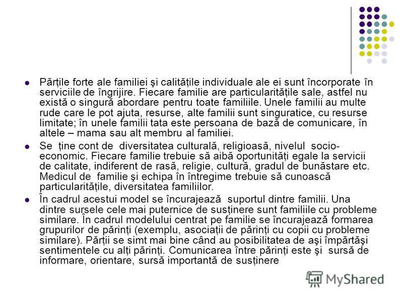 Părţile forte ale familiei şi calităţile individuale ale ei sunt încorporate în serviciile de îngrijire. Fiecare familie are particularităţile sale, astfel nu există o singură abordare pentru toate familiile. Unele familii au multe rude care le pot a
