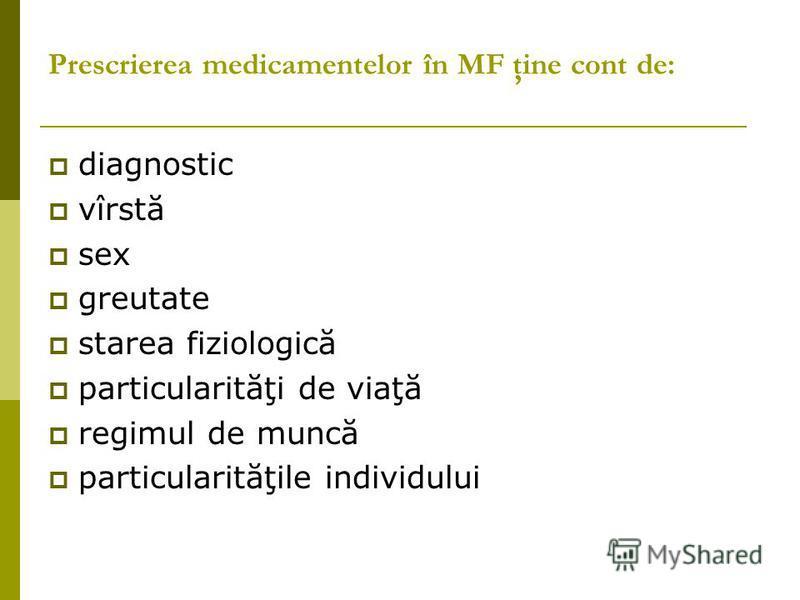 Prescrierea medicamentelor în MF ţine cont de: diagnostic vîrstă sex greutate starea fiziologică particularităţi de viaţă regimul de muncă particularităţile individului