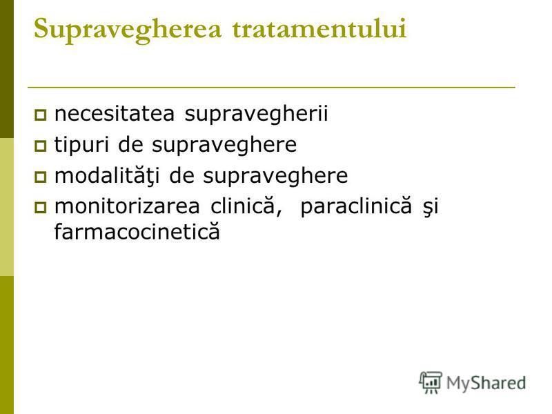 Supravegherea tratamentului necesitatea supravegherii tipuri de supraveghere modalităţi de supraveghere monitorizarea clinică, paraclinică şi farmacocinetică