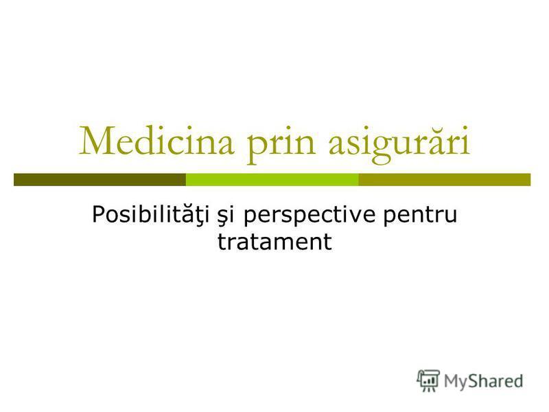 Medicina prin asigurări Posibilităţi şi perspective pentru tratament