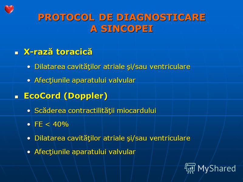 PROTOCOL DE DIAGNOSTICARE A SINCOPEI X-rază toracică X-rază toracică Dilatarea cavităţilor atriale şi/sau ventriculareDilatarea cavităţilor atriale şi/sau ventriculare Afecţiunile aparatului valvularAfecţiunile aparatului valvular EcoCord (Doppler) E