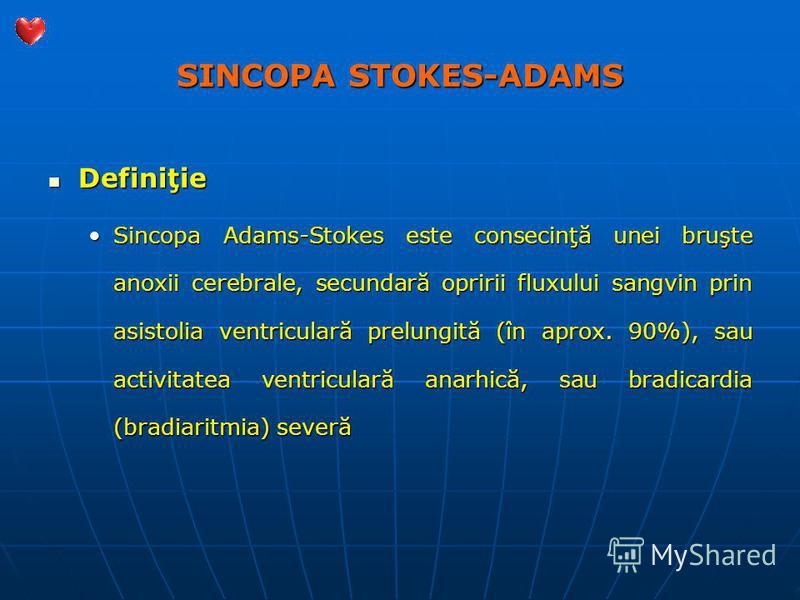 SINCOPA STOKES-ADAMS Definiţie Definiţie Sincopa Adams-Stokes este consecinţă unei bruşte anoxii cerebrale, secundară opririi fluxului sangvin prin asistolia ventriculară prelungită (în aprox. 90%), sau activitatea ventriculară anarhică, sau bradicar